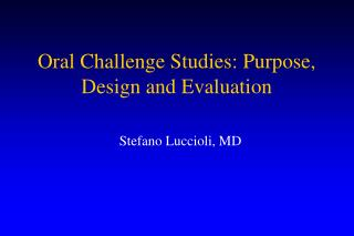Oral Challenge Studies: Purpose, Design and Evaluation