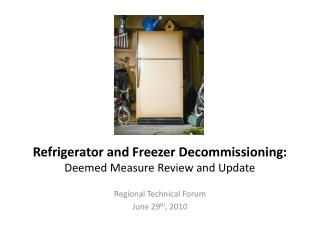 Refrigerator and Freezer Decommissioning: Deemed Measure Review and Update