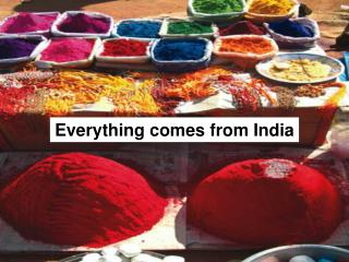 Everything comes from India
