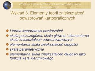 Wykład 3.  Elementy teorii zniekszta ł ce ń  odwzorowa ń  kartograficznych