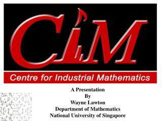 A Presentation By Wayne Lawton Department of Mathematics National University of Singapore