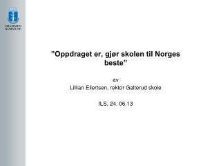 """""""Oppdraget er, gjør skolen til Norges beste"""" av Lillian Eilertsen, rektor Galterud skole"""
