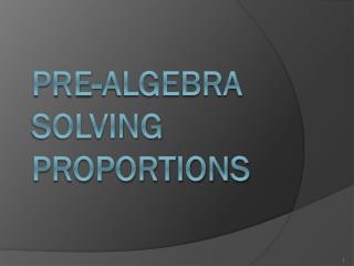 Pre-Algebra Solving  Proportions