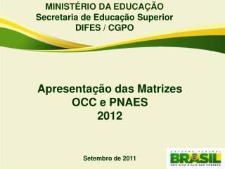 MINISTÉRIO DA EDUCAÇÃO Secretaria de Educação  Superior DIFES / CGPO