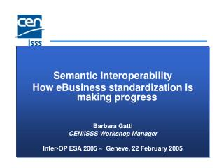 Semantic Interoperability How eBusiness standardization is making progress   Barbara Gatti CEN