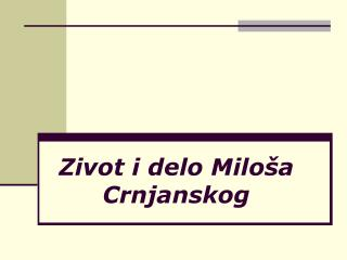 Zivot i delo Milo �a Crnjanskog
