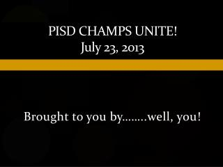 PISD CHAMPS Unite! July  23, 2013