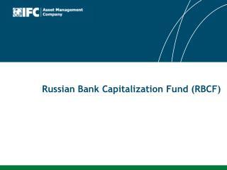 Russian Bank Capitalization Fund (RBCF)