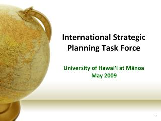 International Strategic Planning Task Force  University of Hawai'i at Mānoa May 2009