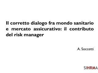 Il corretto dialogo fra mondo sanitario e mercato assicurativo: il contributo del risk manager