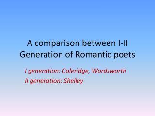 A  comparison between  I-II Generation of Romantic poets