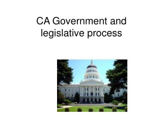 CA Government and legislative process