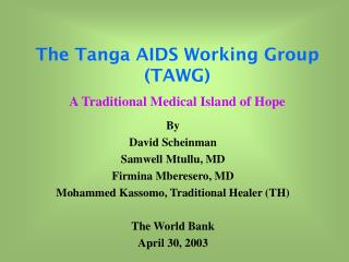 The Tanga AIDS Working Group TAWG A Traditional Medical Island of Hope
