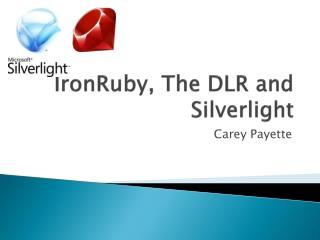 IronRuby , The DLR and  Silverlight