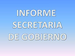 INFORME  SECRETARIA DE GOBIERNO