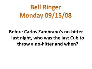 Bell Ringer  Monday  09/15/08