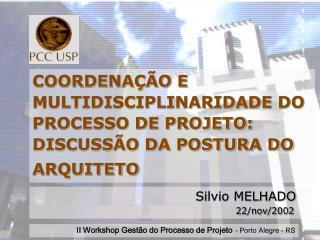 COORDENAÇÃO E MULTIDISCIPLINARIDADE DO PROCESSO DE PROJETO: DISCUSSÃO DA POSTURA DO ARQUITETO