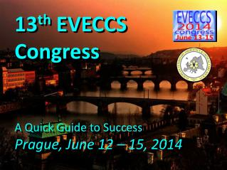 13 th  EVECCS Congress A Q uick Guide to Success Prague, June 12 – 15, 2014