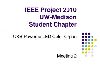 IEEE Project 2010 UW-Madison  Student Chapter