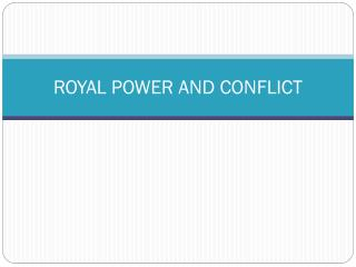 ROYAL POWER AND CONFLICT