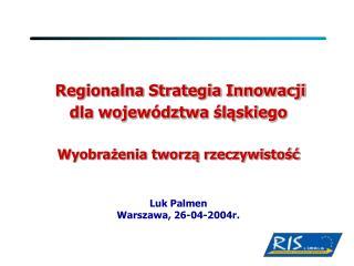 Regionalna Strategia Innowacji  dla województwa śląskiego  Wyobrażenia tworzą rzeczywistość