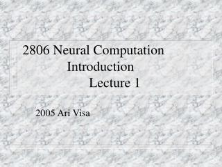 2806 Neural Computation 		Introduction 			Lecture 1