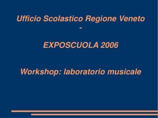 Ufficio Scolastico Regione Veneto - EXPOSCUOLA 2006 Workshop: laboratorio musicale