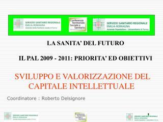 LA SANITA' DEL FUTURO  IL PAL 2009 - 2011: PRIORITA' ED OBIETTIVI