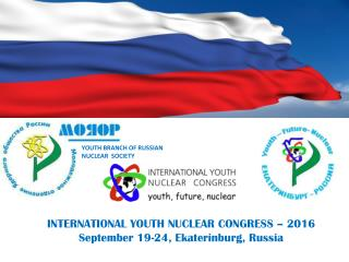INTERNATIONAL YOUTH NUCLEAR CONGRESS – 2016 September 19-24, Ekaterinburg, Russia