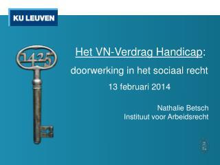 Het VN-Verdrag Handicap :  doorwerking in het sociaal recht 13 februari 2014