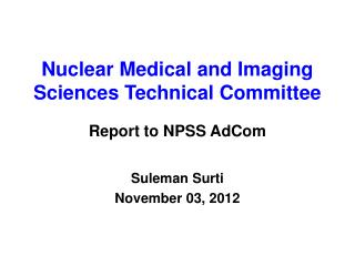 Nuclear Medical and Imaging Sciences Technical Committee Report to NPSS  AdCom