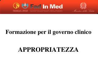 Formazione per il governo clinico APPROPRIATEZZA