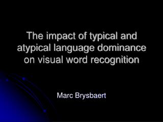 The impact of typical and atypical language dominance on visual word recognition