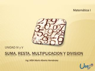 Suma, resta,  multiplicacion  y  Division