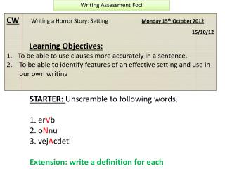CW Writing a Horror Story: Setting		 Monday 15 th  October 2012  15/10/12 Learning Objectives :