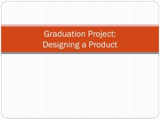 Graduation Project:  Designing a Product