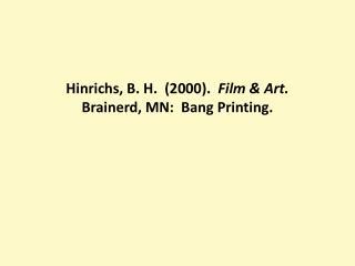 Hinrichs, B. H.  (2000).   Film & Art.   Brainerd, MN:  Bang Printing.