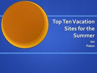 Top Ten Vacation Sites for the Summer