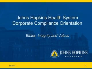 Johns Hopkins Health System Corporate Compliance Orientation Ethics, Integrity and Values