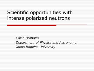 Scientific opportunities with intense polarized neutrons