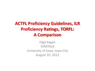 ACTFL  Proficiency Guidelines, ILR Proficiency Ratings, TORFL:  A  Comparison