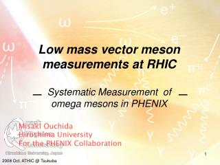 Low mass vector meson  measurements at RHIC Systematic Measurement  of omega mesons in PHENIX
