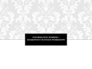 Information worker /  Sharepoint business workshops