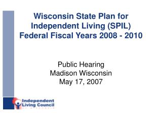 Wisconsin State Plan for Independent Living (SPIL) Federal Fiscal Years 2008 - 2010