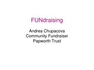 FUNdraising Andrea Chupacova Community Fundraiser Papworth  Trust