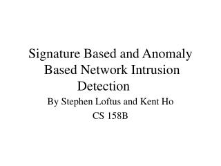 Signature Based and Anomaly 	Based Network Intrusion 		Detection