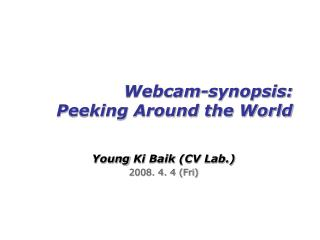 Webcam-synopsis: Peeking Around the World