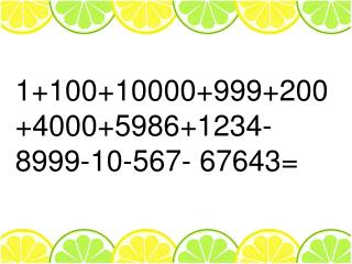 1+100+10000+999+200+4000+5986+1234-8999-10-567-  67643=