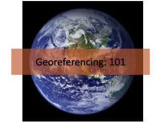 Georeferencing : 101