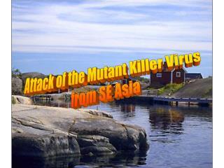 Attack of the Mutant Killer Virus  from SE Asia